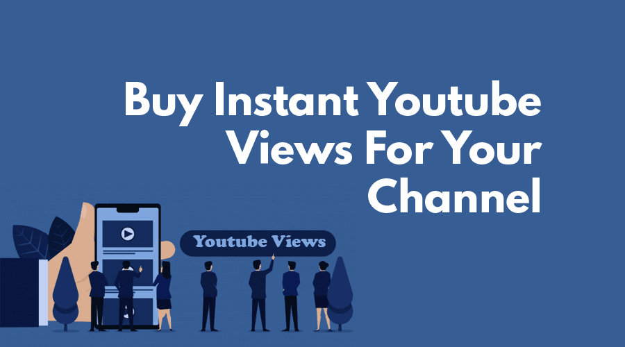 Buy Instant Youtube Views For Your Channel