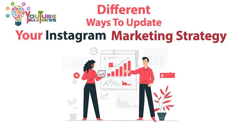 Ways to update your Instagram Marketing Strategy
