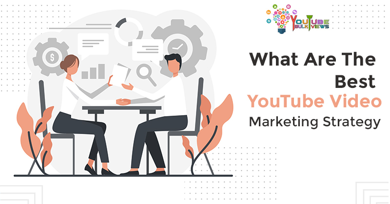 What are the best YouTube Video Marketing Strategy