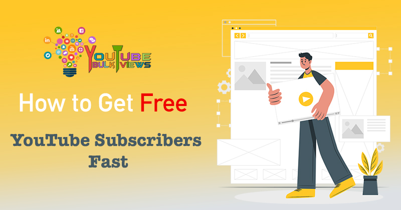 How to Get Free YouTube Subscribers Fast?- Youtubebulkviews.com