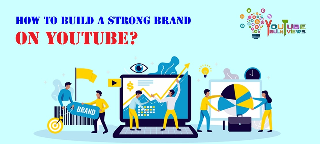 How To Build A Strong Brand On YouTube?