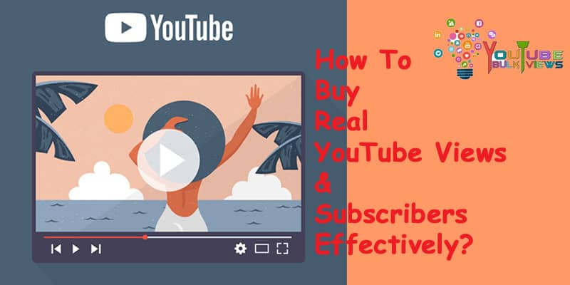 How To Buy Real YouTube Views and Subscribers Effectively
