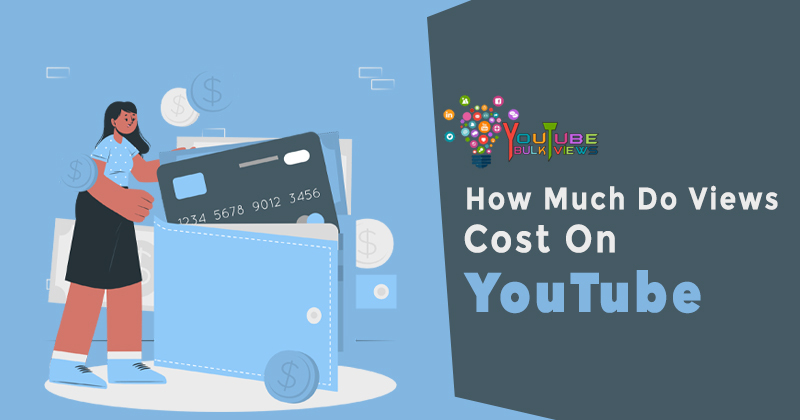How Much Do Views Cost On YouTube